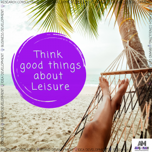 think good things about leisure